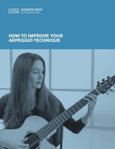 Acoustic Rock Explorations:  How to Improve Your Arpeggio Technique