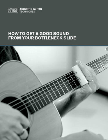 Acoustic Guitar Techniques:  How to Get a Good Sound From Your Bottleneck Slide