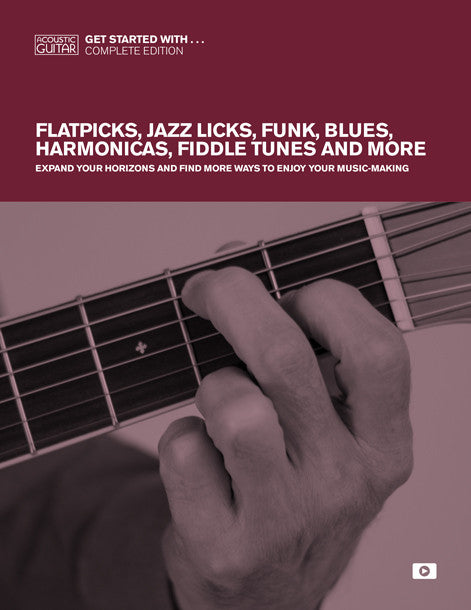 Get Started With: Complete Edition—Flatpicks, Jazz Licks, Funk, Blues, Harmonicas, Fiddle Tunes & More