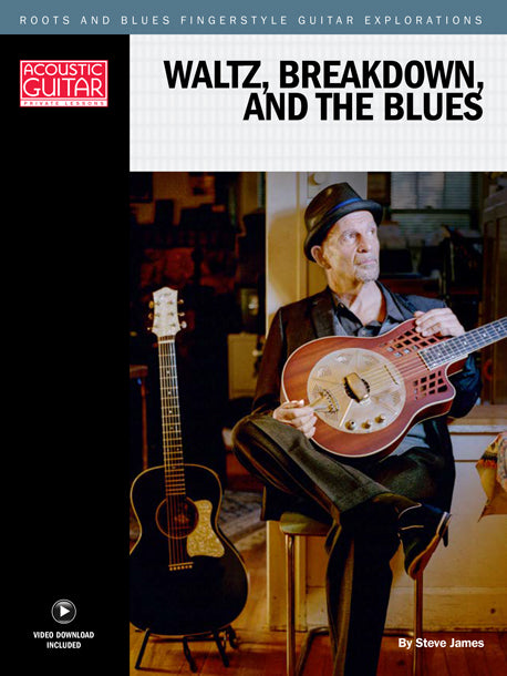Roots and Blues Fingerstyle Guitar Explorations: Waltz, Breakdown, and the Blues – An American Guitar Story