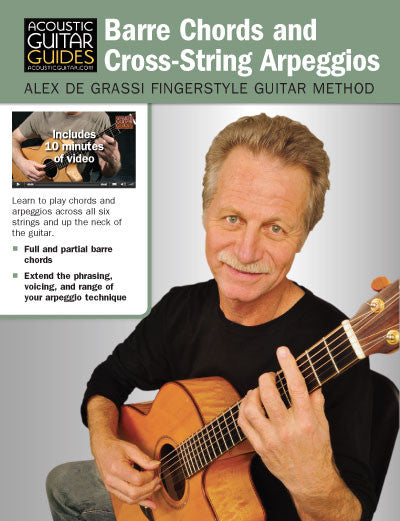 Alex de Grassi Fingerstyle Guitar Method: Barre Chords and Cross-String Arpeggios