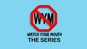 Watch Your Mouth Series (Digital)