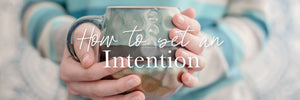 How to Set an Intention