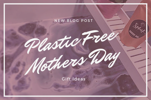 Plastic Free Mothers Day Gift Ideas.