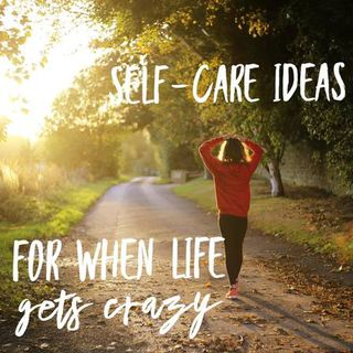Self care ideas for when life gets crazy