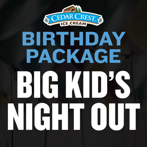 Cedar Crest Ice Cream Big Kid's Night Out Package