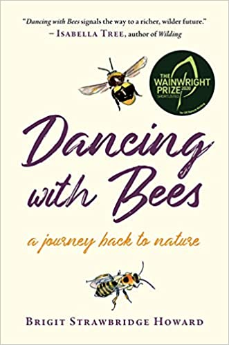 Dancing with Bees - A journey back to nature Brigit Strawbridge