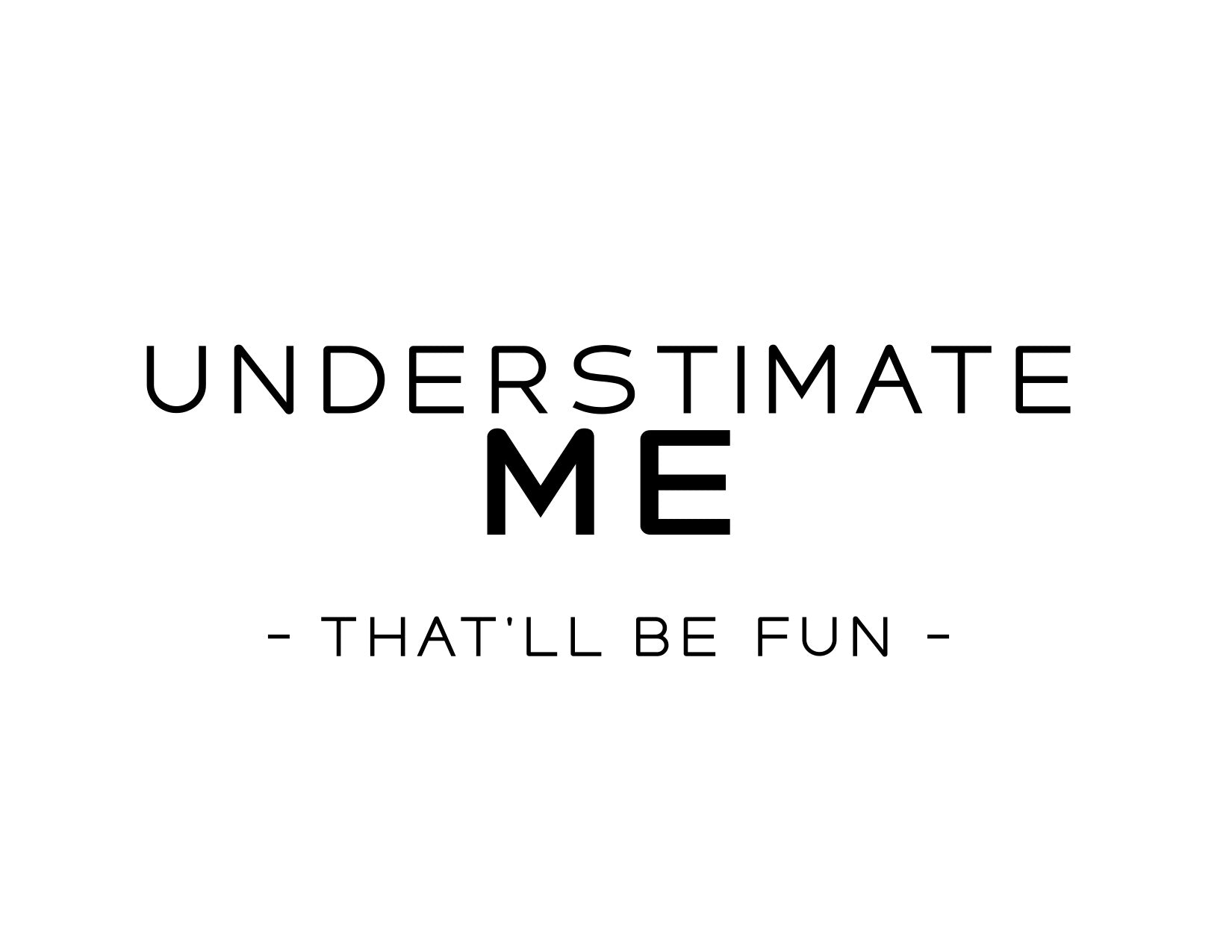 Underestimate Me That Will Be Fun
