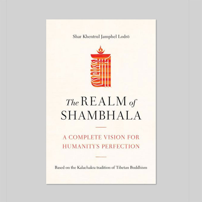 The Realm of Shambhala A Complete Vision for Humanity's Perfection