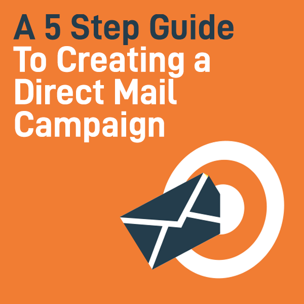 A Five Step Guide to Creating a Direct Mail Campaign