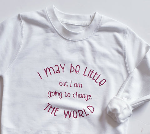 I may be little but I am going to change the World