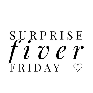 Surprise Fiver Friday ♡