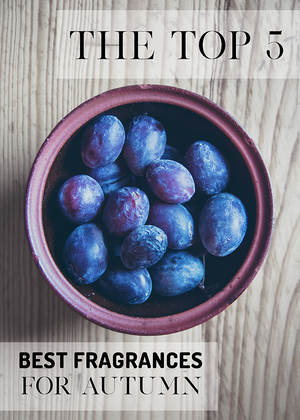 THE TOP 5 BEST FRAGRANCES FOR AUTUMN