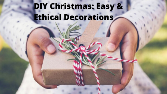 DIY Christmas: Easy & Ethical Decorations