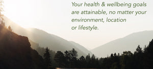 Quote says Your Health and wellbeing goals are attainable, no matter your environment or location.
