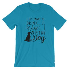 I Just want to Drink Wine & Pet My DOG - Short-Sleeve Unisex T-Shirt