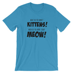 What do you want? KITTENS! When do you want them? MEOW! Short-Sleeve Unisex T-Shirt