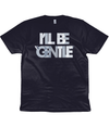 "I'll be ""gentle"" Organic Cotton T-Shirt"