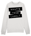 What's Your Label Sweatshirt
