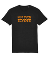 Not Even Scared Organic Cotton T-Shirt