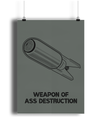 Weapon of Ass Destruction Lustre Art Print
