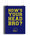 How's Your Head Bro? Matte Art Print