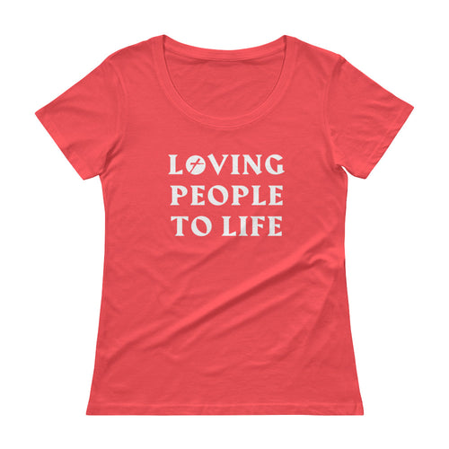 Loving People to Life Ladies' Scoopneck T-Shirt