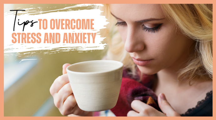 5 Tips To Overcome Stress And Anxiety