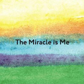 The Miracle is Me