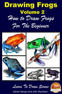 Drawing Frogs Volume 2 - How to Draw Frogs For the Beginner