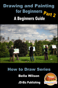Drawing and Painting for Beginners Part 2 - A Beginner's Guide