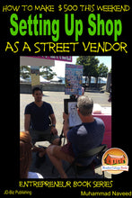 Load image into Gallery viewer, Make Money With Art - How to Make $500 This Weekend - Setting Up Shop as a Street Vendor