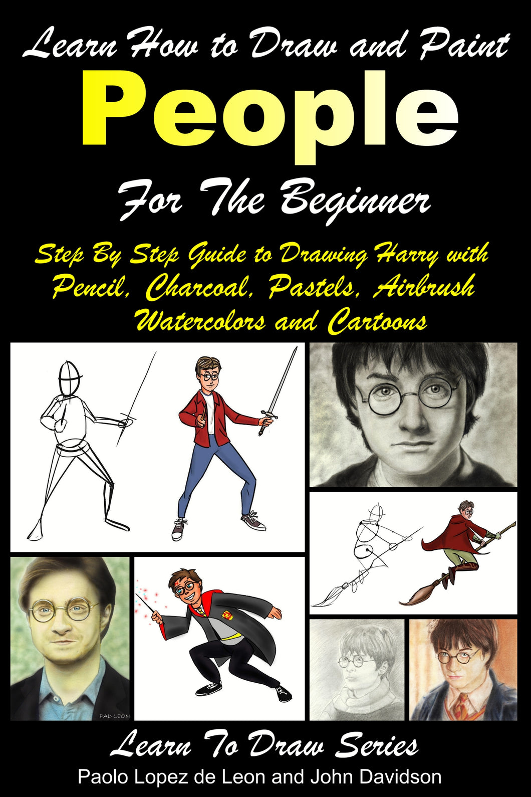 Learn How to Draw and Paint People For the Beginner - Step By Step Guide to Drawing Harry with Pencil, Charcoal, Pastels, Airbrush Watercolors and Cartoons
