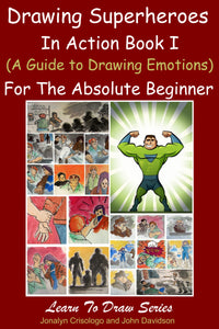 Drawing Superheroes in Action Book I (A Guide to Drawing Emotions) For the Absolute Beginner