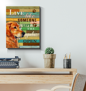 CANVAS - Golden Retriever - Live like someone left the gate open