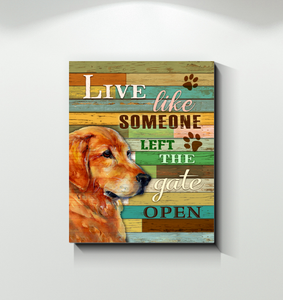 Canvas Golden Retriever Live Like Someone Left The Gate Open