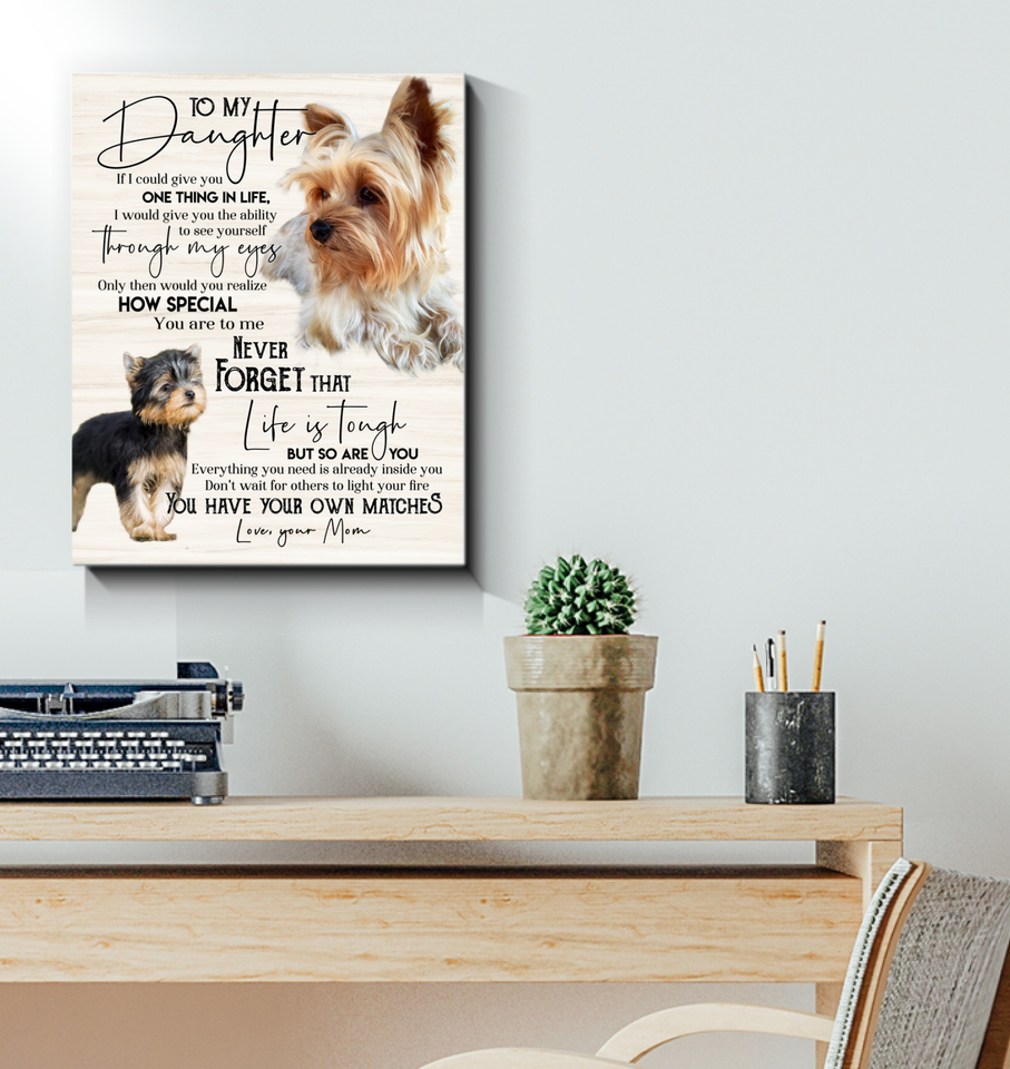 Yorkie Canvas To My Daughter You Have Your Own Matches - Hayooo Shop