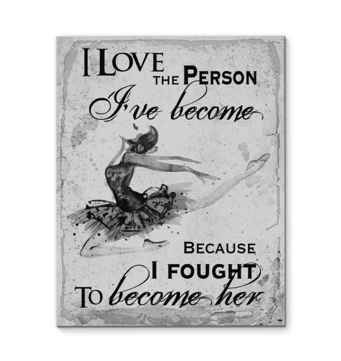 Gl Ballet Canvas I Love The Person I'Ve Become - Hayooo Shop
