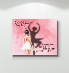 Canvas - Ballet Dancer - It's About Being Bettter Than You Were Yesterday