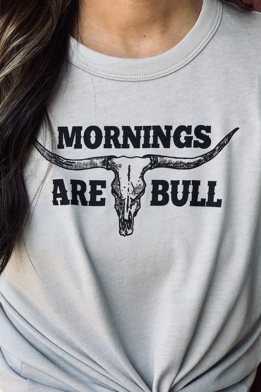 Morning's Are Bull Tee