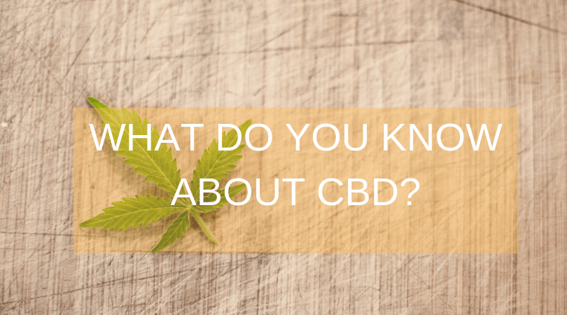 How much do you know about CBD ?