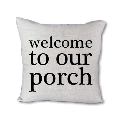 Welcome to our Porch - pillow cover