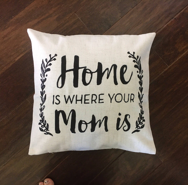 Home is Where Your Mom Is - pillow cover