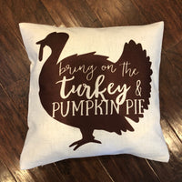 Bring On the Turkey - pillow cover