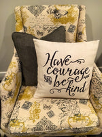Have Courage & Be Kind - pillow cover
