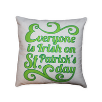 Everyone Is Irish On St. Patricks Day - pillow cover