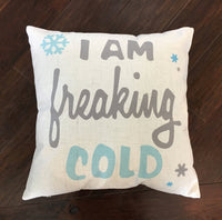 I Am Freaking Cold - pillow cover