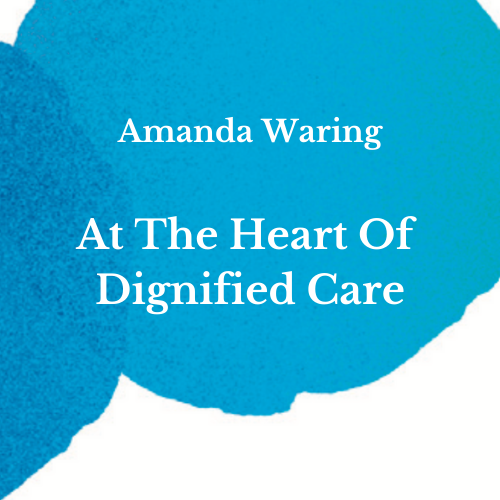 The Heart Of Dignified Care