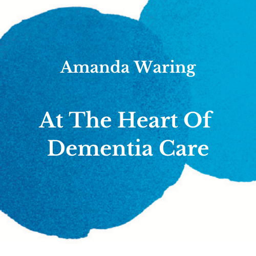 The Heart Of Dementia Care