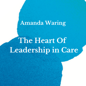 The Heart Of Leadership in Care